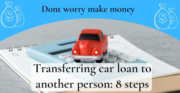 Transferring car loan to another person: 8 steps