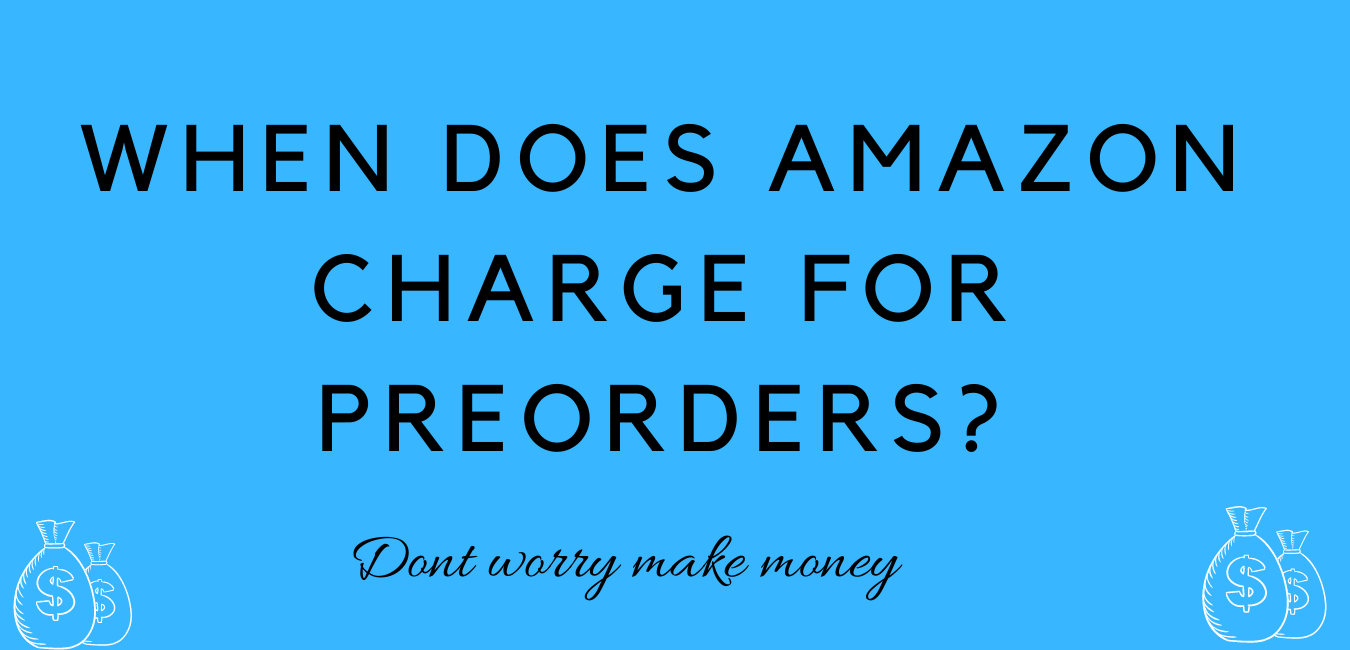 When does amazon charge for preorders?